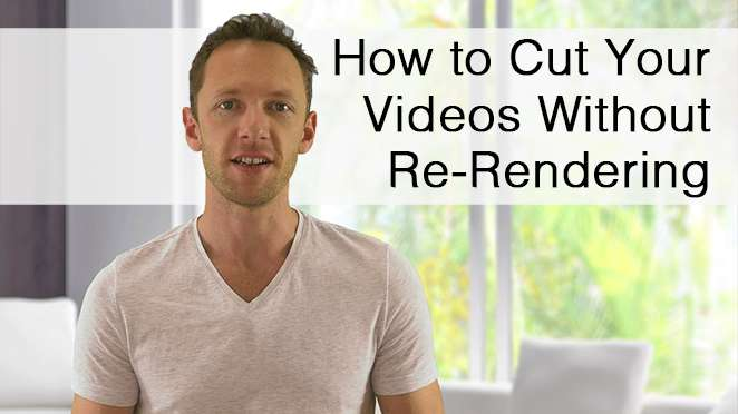 How to Cut Your Videos without Re-Rendering - Video editing software