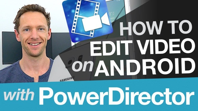 Editing Video on Android: Editing with Cyberlink PowerDirector on Android - Public Relations