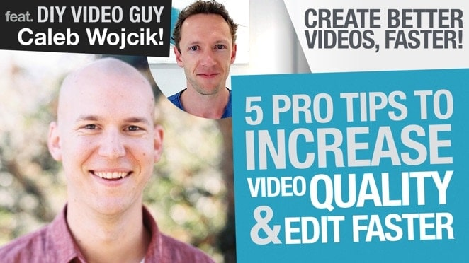 Create Better Videos, Faster: 5 Tips to Increase Video Quality and Edit Faster feat. Caleb Wojcik! - Public Relations