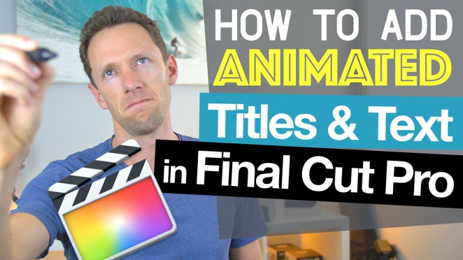 Final Cut Pro Tutorial: How To Add Animated Titles and Text - Final Cut Pro