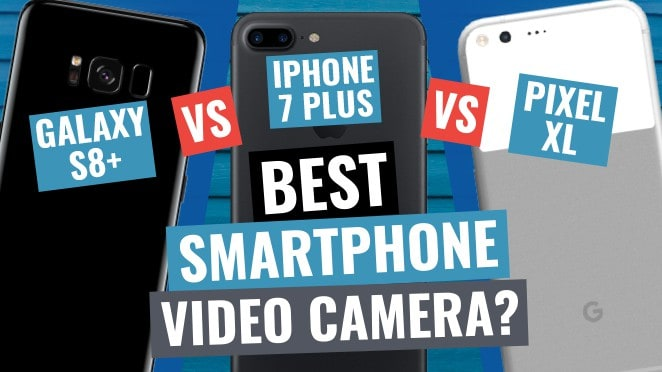 Best Smartphone Camera for Video 2017? Galaxy S8 Plus vs iPhone 7 Plus vs Pixel XL! - Feature phone