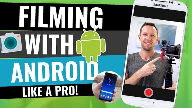Filming with Android Smartphones: The Complete Guide to Shooting Video like a PRO!
