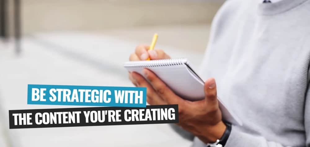 Be strategic with the content you're creating
